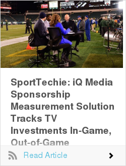 SportTechie: iQ Media Sponsorship Measurement Solution Tracks TV Investments In-Game, Out-of-Game