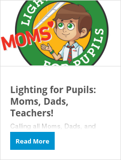 Lighting for Pupils: Moms, Dads, Teachers!