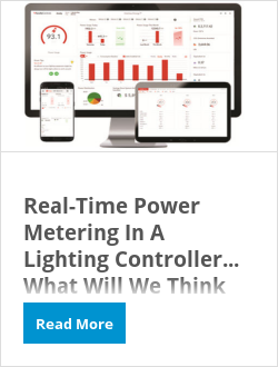 Real-Time Power Metering In A Lighting Controller…What Will We Think Of Next?