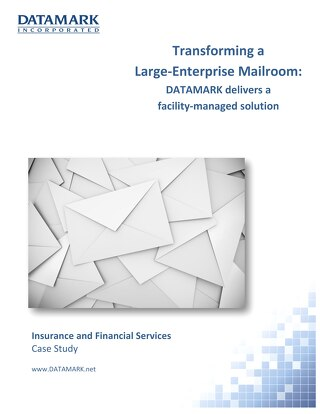 Transforming A Large-Enterprise Mailroom: DATAMARK Delivers A Facility-Managed Solution