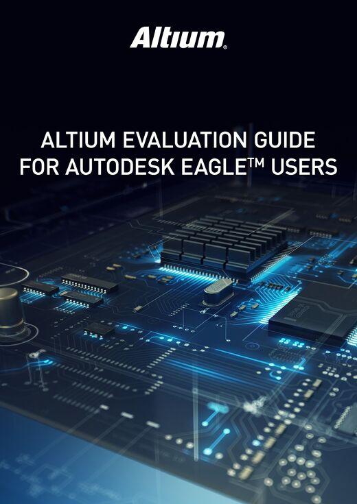 Altium Evaluation Guide For Autodesk Eagle Users