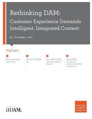 Rethinking DAM: Customer Experience Demands Intelligent, Integrated Content - Digital Clarity Group