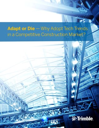 Adapt or Die — Why Adopt Tech Trends in a Competitive Construction Market?