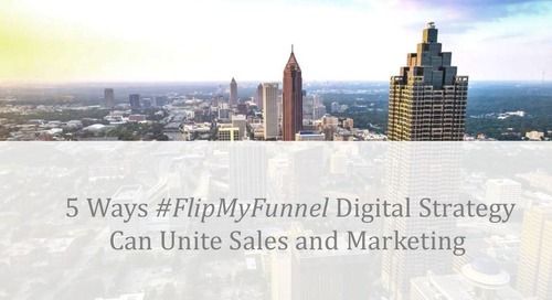 Digital Summit 2015: 5 Ways a #FlipMyFunnel Digital Strategy Can Unite Sales & Marketing