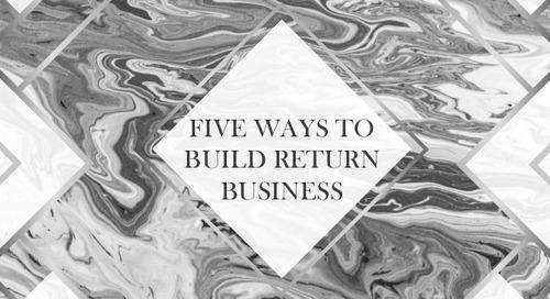 Five Ways to Build Return Business