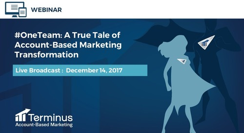 [Webinar Slides] #OneTeam: A True Tale of Account-Based Marketing Transformation