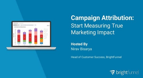 Campaign Attribution: Start Measuring True Marketing Impact