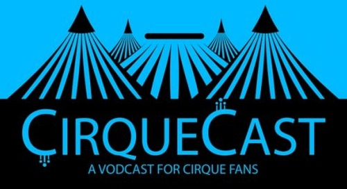 CirqueCast, Season 2 Episode 1:We're back w/News and Rumors