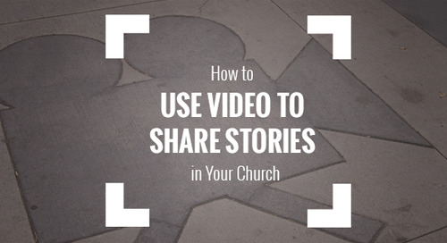 How to Use Video to Share Stories in Your Church