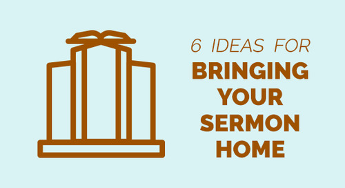 6 Ideas for Bringing Your Sermon Home
