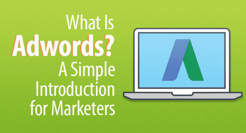 What Is AdWords? What Marketers Need to Know to Get Started