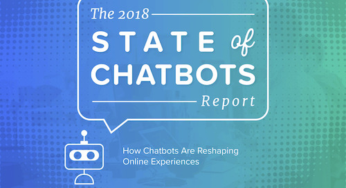 The 2018 State of Chatbots Report: How Chatbots Are Reshaping Online Experiences