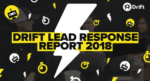 The Drift Lead Response Report: Why Every Minute Matters For Sales Teams In 2018