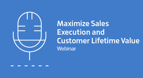 Webinar: Maximize Sales Execution and Customer Lifetime Value
