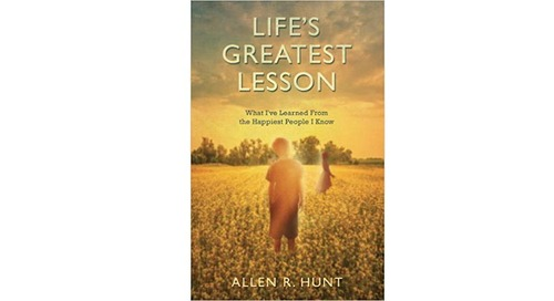 Life's Greatest Lesson by Allen R. Hunt