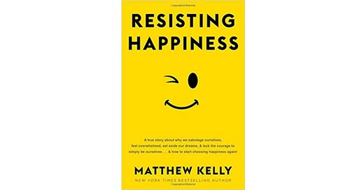 Resisting Happiness by Matthew Kelly