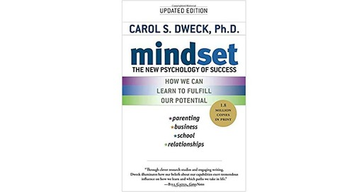 Mindset: The New Psychology of Success by Carol S. Dweck, Ph.D.