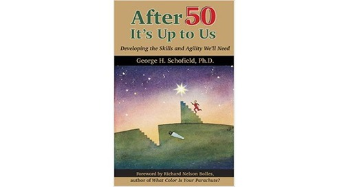 After 50, It's Up to Us: Developing the Skills and Agility We'll Need by George Schofield, Ph.D.
