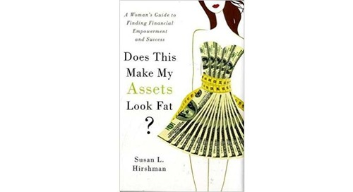 Does This Make My Assets Look Fat?: A Woman's Guide to Finding Financial Empowerment and Success by Susan L. Hirshman