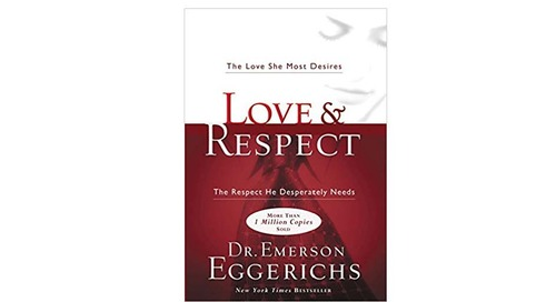 Love & Respect: The Love She Most Desires; The Respect He Desperately Needs by Emerson Eggerichs