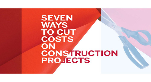 Seven ways to cut costs on construction projects