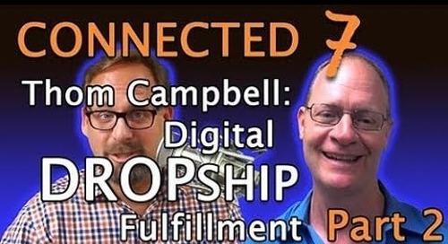 Episode 7: Digital Dropship Fulfillment - Thom Campbell of Capacity, LLC (Part 2)