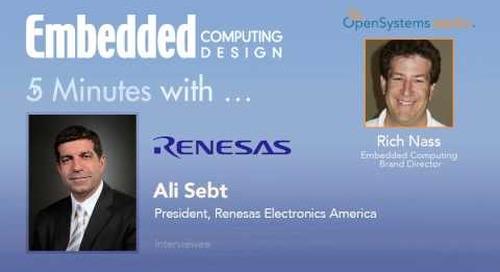 Five Minutes With…Ali Sebt, President, Renesas Electronics America
