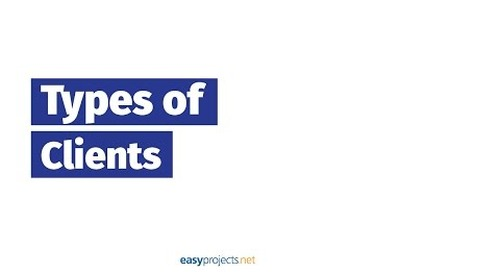 Clients' Management: Types of Clients - Project Management Made Easy