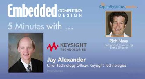 Five Minutes with Jay Alexander, Chief Technology Officer, Keysight Technologies