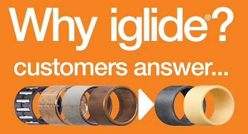 Why use iglide® plastic bushings? Our customers answer