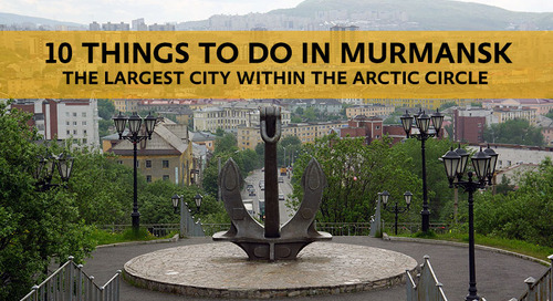 10 Things to Do on a Layover in Murmansk