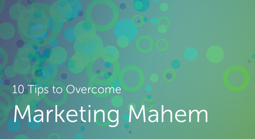 10 Tips to Overcome Marketing Mayhem