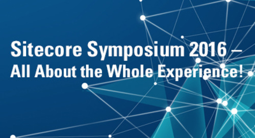 Sitecore Symposium 2016 – All About the Whole Experience!