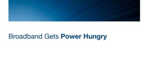Broadband gets Power Hungry