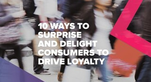 10 Ways To Surprise and Delight Customers to Drive Loyalty