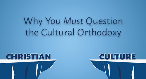 Why You Must Question the Cultural Orthodoxy
