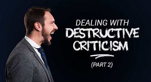 Dealing with Destructive Criticism (Part 2)