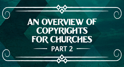 An Overview of Copyrights for Churches (Part 2)