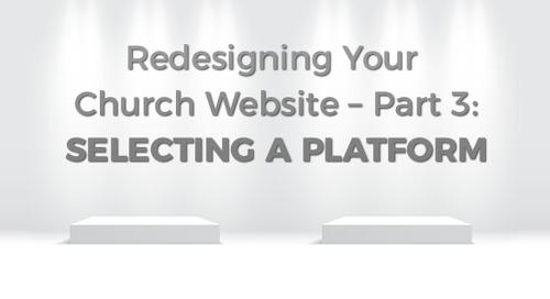 Redesigning Your Church Website – Part 3:  Selecting a Platform