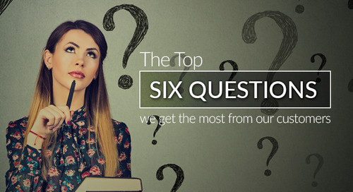The Top Six Questions That We Get From Our Customers