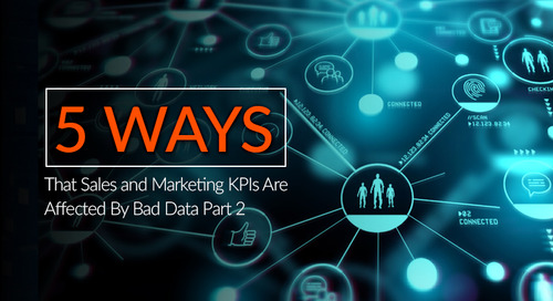 5 More Ways That Sales and Marketing KPIs Are Affected By Bad Data