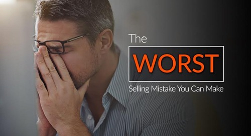 The Worst Selling Mistake That You Can Make