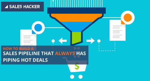 Want a Sales Pipeline That's ALWAYS Packing Piping Hot Deals? Follow These 6 Steps