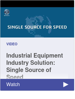 Industrial Equipment Industry Solution: Single Source of Speed
