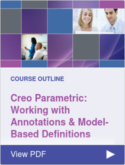 Creo Parametric 5.0: Working with Annotations & Model-Based Definitions