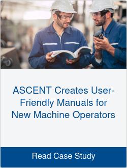 ASCENT Creates User-Friendly Manuals for New Machine Operators