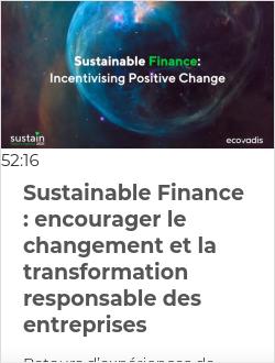 Sustainable Finance : encourager le changement et la transformation responsable des entreprises