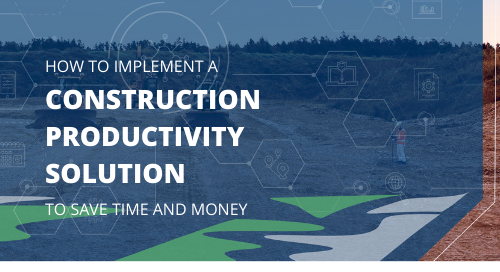 Implement a Construction Productivity Solution