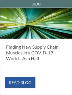 Finding New Supply Chain Muscles in a COVID-19 World - Ash Hall