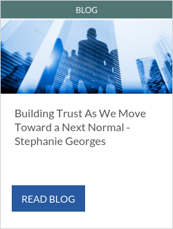 Building Trust As We Move Toward a Next Normal - Stephanie Georges